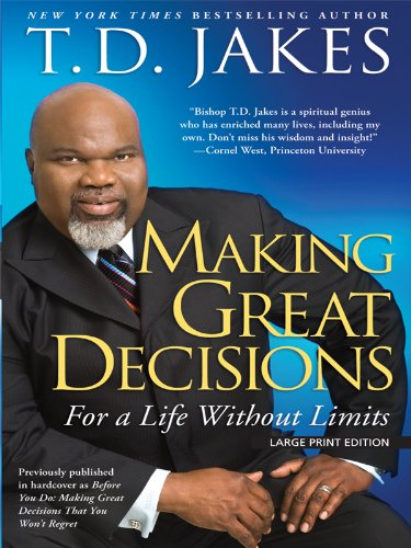 Making Great Decisions: For a Lifetime Without Limits (Christian Large Print Softcover) (9781594152993) by T. D. Jakes