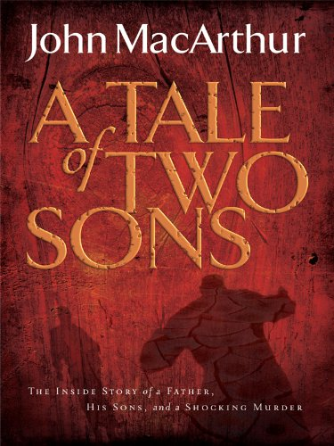 A Tale of Two Sons: The Inside Story of a Father, His Sons, and a Shocking Murder (1594153086) by MacArthur, John