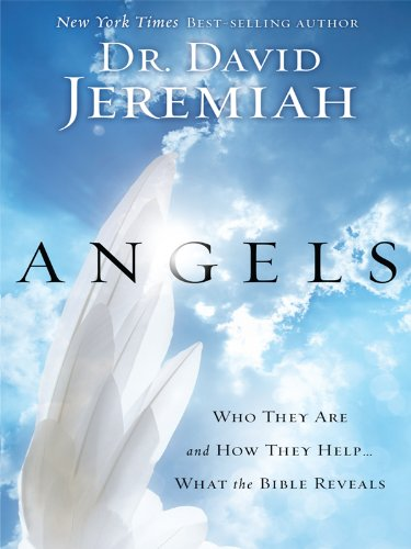 9781594153150: Angels: Who They Are and How They Help...What the Bible Reveals (Christian Large Print Originals)