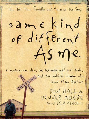 9781594153181: Same Kind of Different As Me: A Modern-Day Slave, an International Art Dealer, and the Unlikely Woman Who Bound Them Together