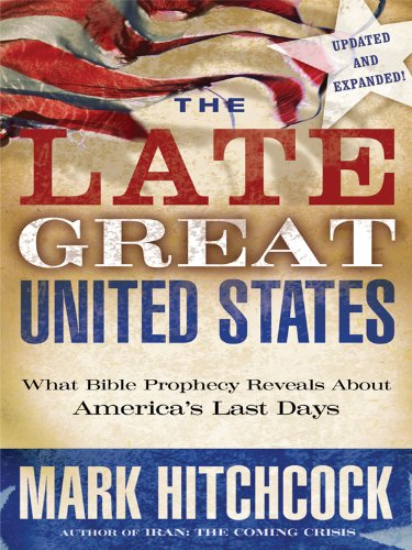 The Late Great United States: What Bible Prophecy Reveals about America's Last Days: Hitchcock...
