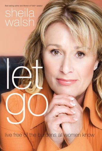 Let Go: Live Free of the Burdens All Women Know (Christian Large Print Originals) (1594153566) by Walsh, Sheila