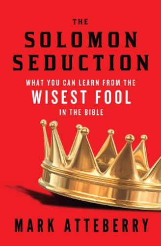 9781594155000: The Solomon Seduction: What You Can Learn from the Wisest Fool in the Bible
