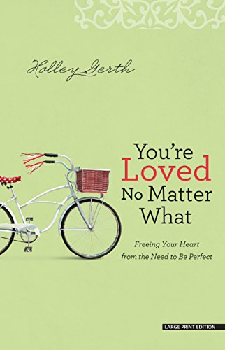 9781594155277: You're Loved No Matter What: Freeing Your Heart from the Need to Be Perfect
