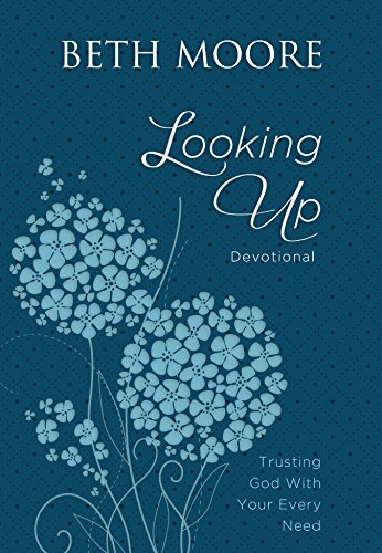 Looking Up: Trusting God with Your Every Need: Moore, Beth