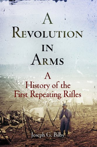 9781594160172: A Revolution in Arms: A History of the First Repeating Rifles (Weapons in History)