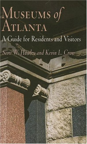 Museums of Atlanta: A Guide for Residents and Visitors (Westholme Museum Guides): Hawley, Scott W.,...