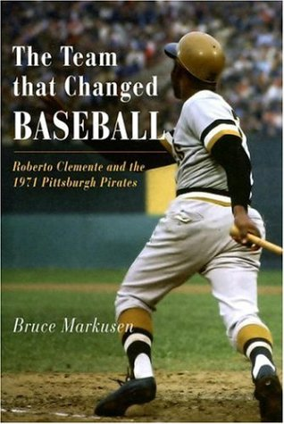 9781594160301: The Team That Changed Baseball: Roberto Clemente and the 1971 Pittsburgh Pirates
