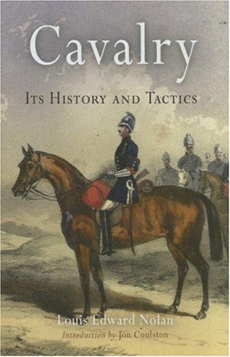 Cavalry: Its History and Tactics: Nolan, Louis Edward