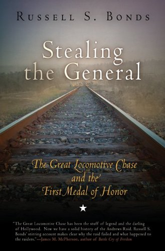 9781594160332: Stealing the General: The Great Locomotive Chase and the First Medal of Honor