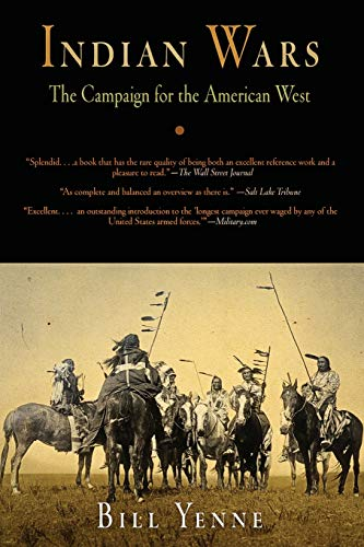 Indian Wars: The Campaign for the American West: Yenne, Bill