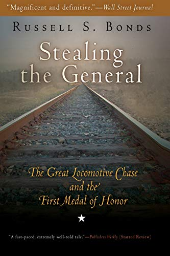 9781594160783: Stealing the General: The Great Locomotive Chase and the First Medal of Honor