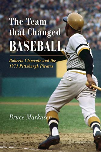 9781594160899: The Team That Changed Baseball: Roberto Clemente and the 1971 Pittsburgh Pirates