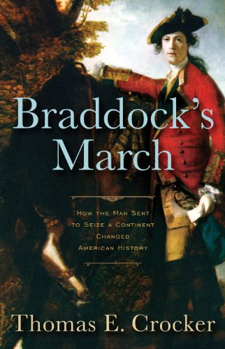 Braddock's March; How the Man Sent to Seize a Continent Changed American History