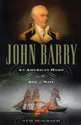 John Barry: An American Hero in the Age of Sail: McGrath, Tim