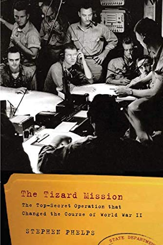 9781594161162: The Tizard Mission: The Top-Secret Scientific Mission That Changed the Course of World War II