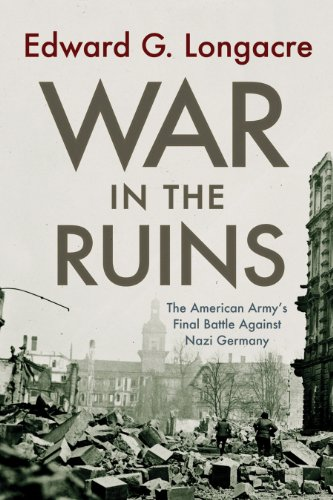 9781594161179: War in the Ruins: The American Army's Final Battle Against Nazi Germany