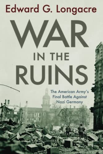 9781594161483: War in the Ruins: The American Army's Final Battle Against Nazi Germany
