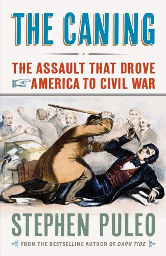 The Caning: The Assault That Drove America to Civil War (Hardcover): Stephen Puleo