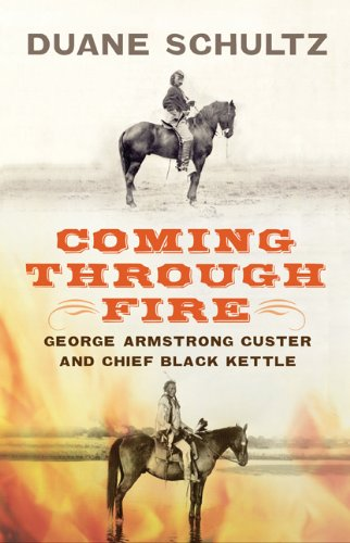 9781594161650: Coming Through Fire: George Armstrong Custer and Chief Black Kettle