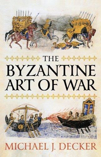 THE BYZANTINE ART OF WAR: Michael Decker