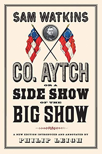 9781594161797: Co. Aytch, or a Side Show of the Big Show: A New Edition Introduced and Annotated by Philip Leigh