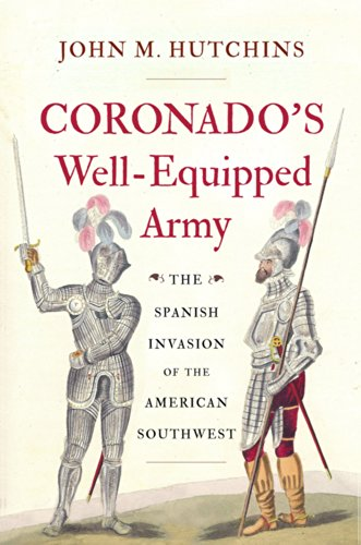 Coronado's Well-Equipped Army: The Spanish Invasion of the American Southwest: Hutchins, John ...