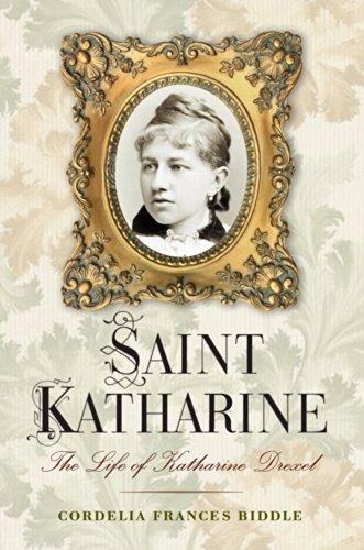 Saint Katharine: The Life of Katharine Drexel: Biddle, Cordelia Frances
