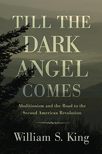 Till the Dark Angel Comes: Abolitionism and: William S. King