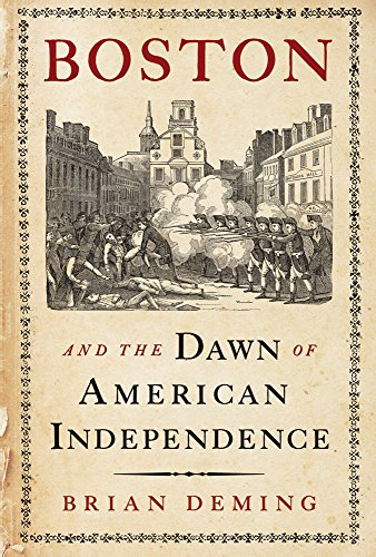 Boston and the Dawn of American Independence: Brian Deming