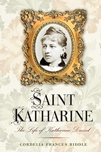 Saint Katharine: The Life of Katharine Drexel: Cordelia Frances Biddle