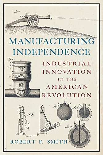 Manufacturing Independence: Industrial Innovation in the American: Smith, Robert F.