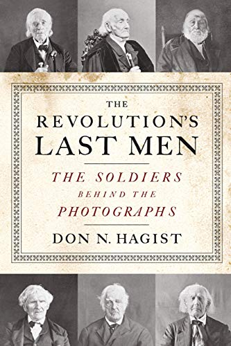 The Revolution's Last Men: The Soldiers Behind: Don N. Hagist