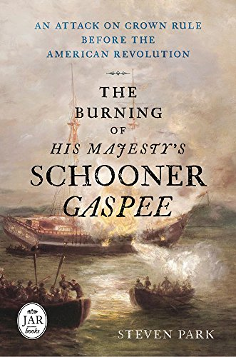 The Burning of His Majesty's Schooner Gaspee: An Attack on Crown Rule Before the American ...