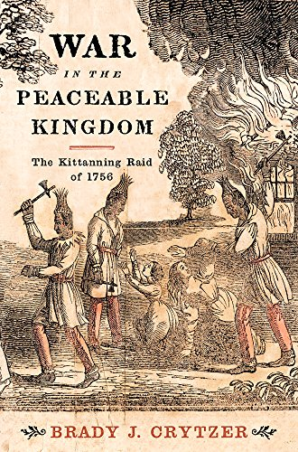 War In The Peaceable Kingdom: The Kittanning Raid Of 1756