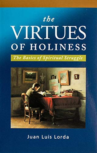 The Virtues of Holiness: The Basics of: Juan Luis Lorda