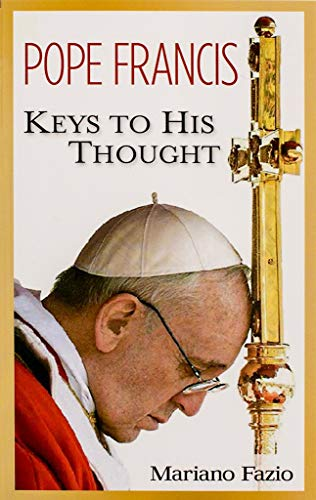 Pope Francis: Keys to His Thought: Mariano Fazio