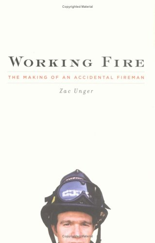 Working Fire : The Making of an Accidental Fireman: Unger, Zac