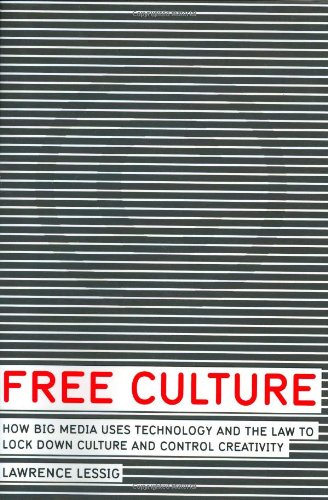 9781594200069: Free Culture: How Big Media Uses Technology and the Law to Lock Down Culture and Control Creativity