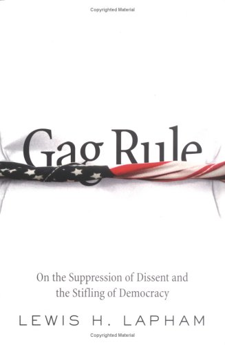 Gag Rule: On the Suppression of Dissent and the Stifling of Democracy
