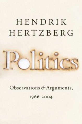 Politics Observations & Arguments 1966-2004: Hertzberg, Hendrik *Author SIGNED/INSCRIBED!*
