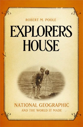 9781594200328: Explorers House: National Geographic and the World It Made