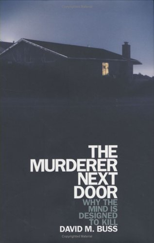 9781594200434: The Murderer Next Door: Why The Mind Is Designed To Kill