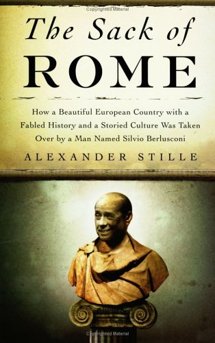 9781594200533: The Sack of Rome: How a Beautiful European Country with a Fabled History and a Storied Culture Was Taken Over by a Man Named Silvio Berl