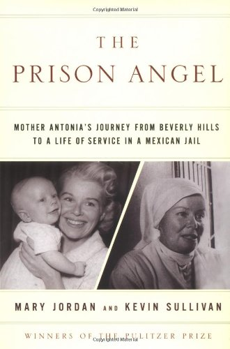 The Prison Angel: Mother Antonia's Journey from Beverly Hills to a Life of Service in a Mexican Jail (1594200564) by Jordan, Mary; Sullivan, Kevin