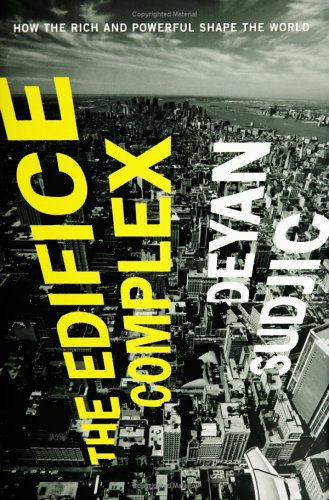 9781594200687: The Edifice Complex: How the Rich and Powerful Shape the World
