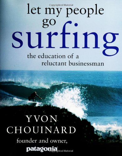 Let My People Go Surfing: The Education: Chouinard, Yvon