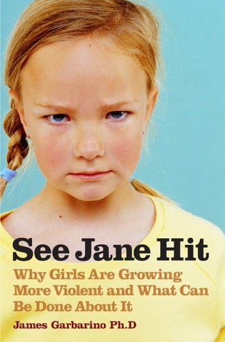 9781594200755: See Jane Hit: Why Girls Are Growing More Violent and What We Can Do about It