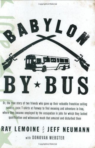9781594200915: Babylon by Bus: Or true story of two friends who gave up valuable franchise selling T-shirts to find meaning & adventure in Iraq where they became employed by the Occupation...