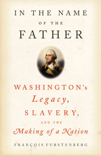 9781594200922: In the Name of the Father: Washington's Legacy, Slavery, and the Making of a Nation